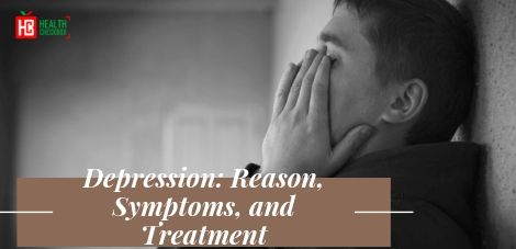 Depression: Reason, Symptoms, and Treatment